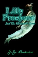 Lilly Prospero And The Mermaid's Curse by JJ Barnes available in paperback, kindle, and free to read on kindle unlimited